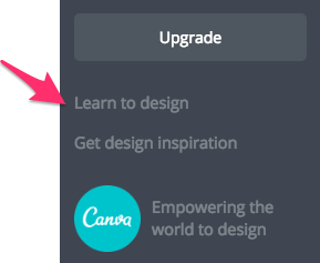 "A pink arrow points to ""Learn to Design"" indicating its location on the Canva site - between the Upgrade button and the Canva logo"